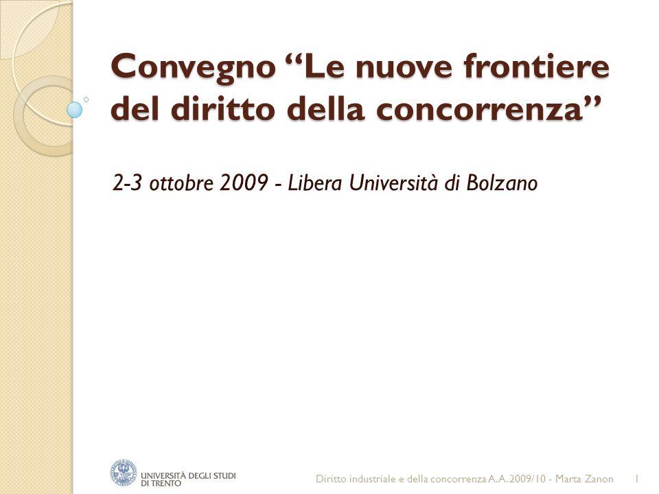 Convegno Le nuove frontiere del diritto della concorrenza 2-3 ottobre 2009 - Libera Università di Bolzano Diritto industriale e della concorrenza A.A.
