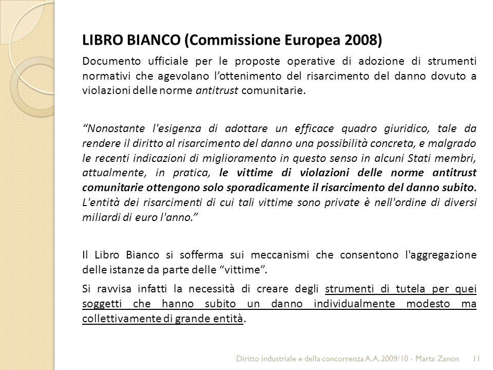 LIBRO BIANCO (Commissione Europea 2008) Documento ufficiale per le proposte operative di adozione di strumenti normativi che agevolano lottenimento del risarcimento del danno dovuto a violazioni delle norme antitrust comunitarie.