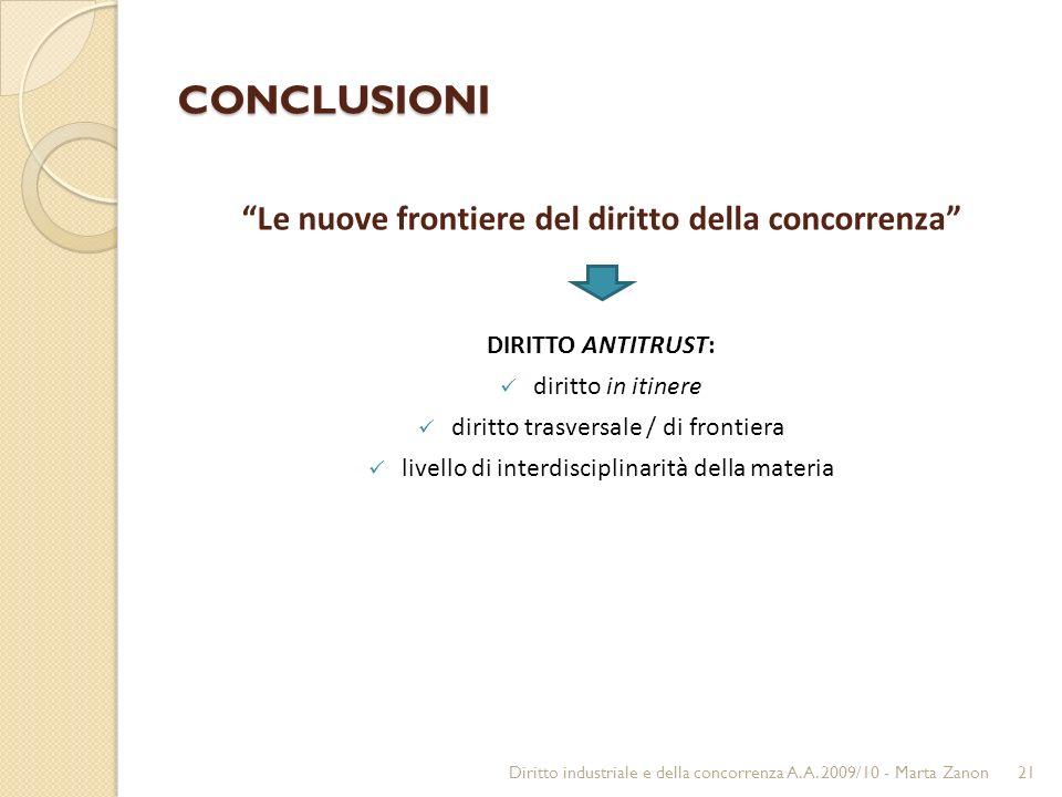 CONCLUSIONI Le nuove frontiere del diritto della concorrenza DIRITTO ANTITRUST: diritto in itinere diritto trasversale / di frontiera livello di interdisciplinarità della materia 21 Diritto industriale e della concorrenza A.A.