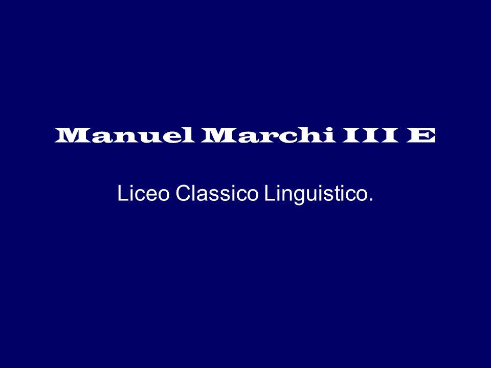 Manuel Marchi III E Liceo Classico Linguistico.