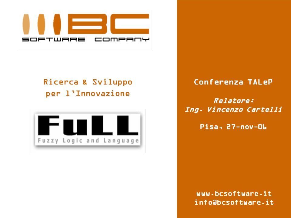 1 www.bcsoftware.it info@bcsoftware.it Ricerca & Sviluppo per lInnovazione Conferenza TALeP Relatore: Ing. Vincenzo Cartelli Pisa, 27-nov-06
