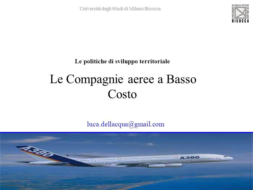 1 Le politiche di sviluppo territoriale Le Compagnie aeree a Basso Costo Università degli Studi di Milano Bicocca luca.dellacqua@gmail.com