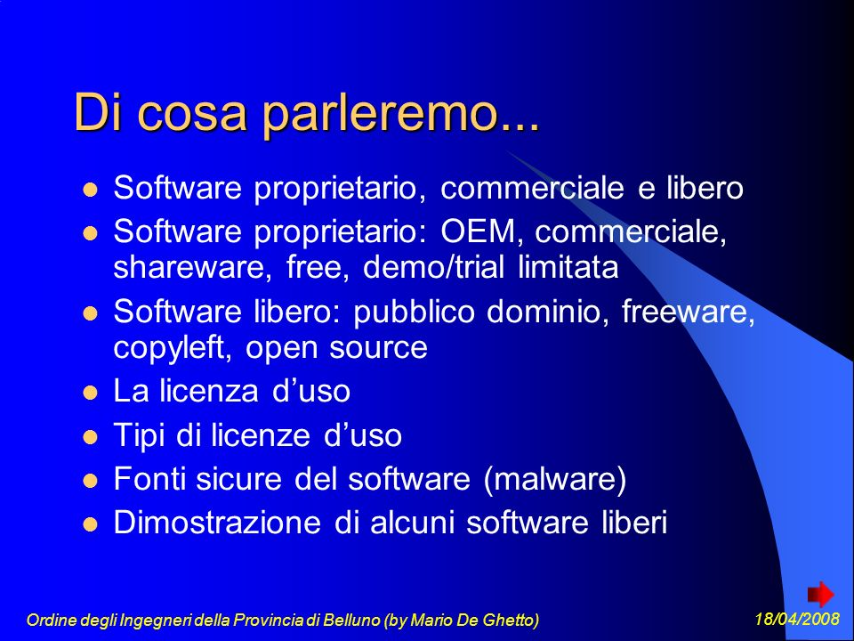 Ordine degli Ingegneri della Provincia di Belluno (by Mario De Ghetto) 18/04/2008 Vantaggi del software proprietario Solitamente il software proprietario ha: ottima documentazione ottimo supporto (spesso a pagamento) aggiornamenti gratuiti (talvolta in abbonamento) costo relativamente basso di manutenzione (sistemisti)