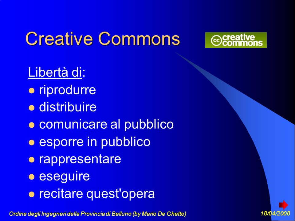 Ordine degli Ingegneri della Provincia di Belluno (by Mario De Ghetto) 18/04/2008 Creative Commons Libertà di: riprodurre distribuire comunicare al pubblico esporre in pubblico rappresentare eseguire recitare quest opera