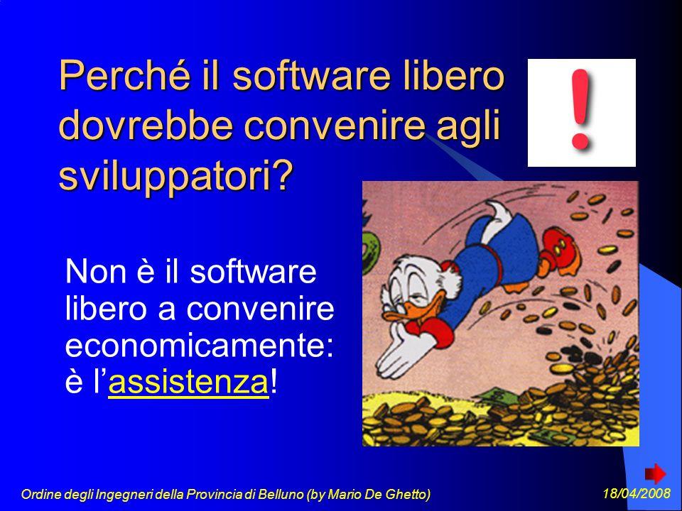 Ordine degli Ingegneri della Provincia di Belluno (by Mario De Ghetto) 18/04/2008 Perché il software libero dovrebbe convenire agli sviluppatori.