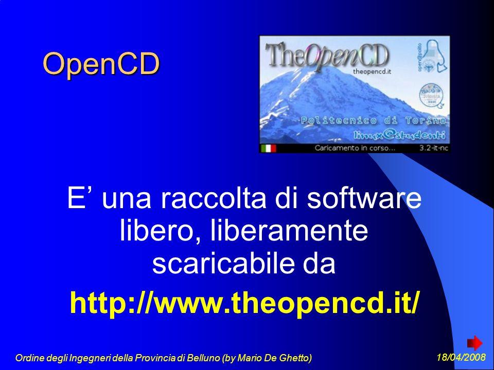 Ordine degli Ingegneri della Provincia di Belluno (by Mario De Ghetto) 18/04/2008 OpenCD E una raccolta di software libero, liberamente scaricabile da http://www.theopencd.it/