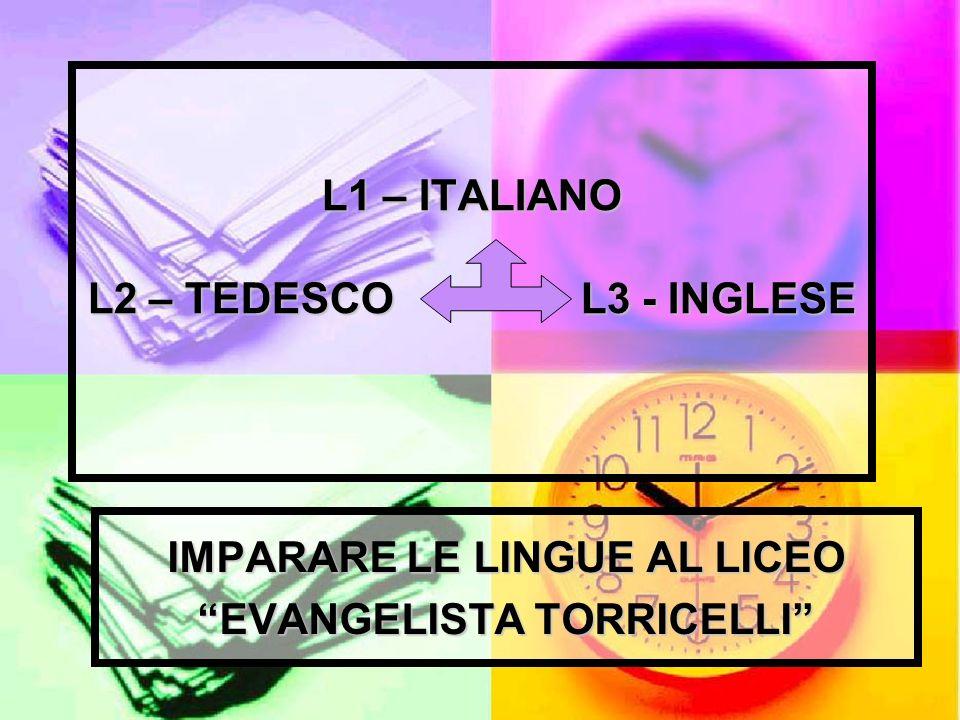 L1 – ITALIANO L2 – TEDESCO L3 - INGLESE IMPARARE LE LINGUE AL LICEO EVANGELISTA TORRICELLI