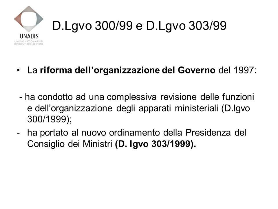 D.Lgvo 300/99 e D.Lgvo 303/99 La riforma dellorganizzazione del Governo del 1997: - ha condotto ad una complessiva revisione delle funzioni e dellorganizzazione degli apparati ministeriali (D.lgvo 300/1999); -ha portato al nuovo ordinamento della Presidenza del Consiglio dei Ministri (D.