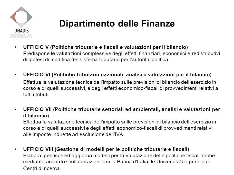 UFFICIO V (Politiche tributarie e fiscali e valutazioni per il bilancio) Predispone le valutazioni complessive degli effetti finanziari, economici e redistributivi di ipotesi di modifica del sistema tributario per l autorita politica.