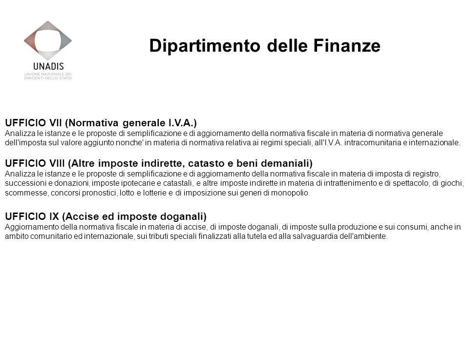 UFFICIO VII (Normativa generale I.V.A.) Analizza le istanze e le proposte di semplificazione e di aggiornamento della normativa fiscale in materia di normativa generale dell imposta sul valore aggiunto nonche in materia di normativa relativa ai regimi speciali, all I.V.A.