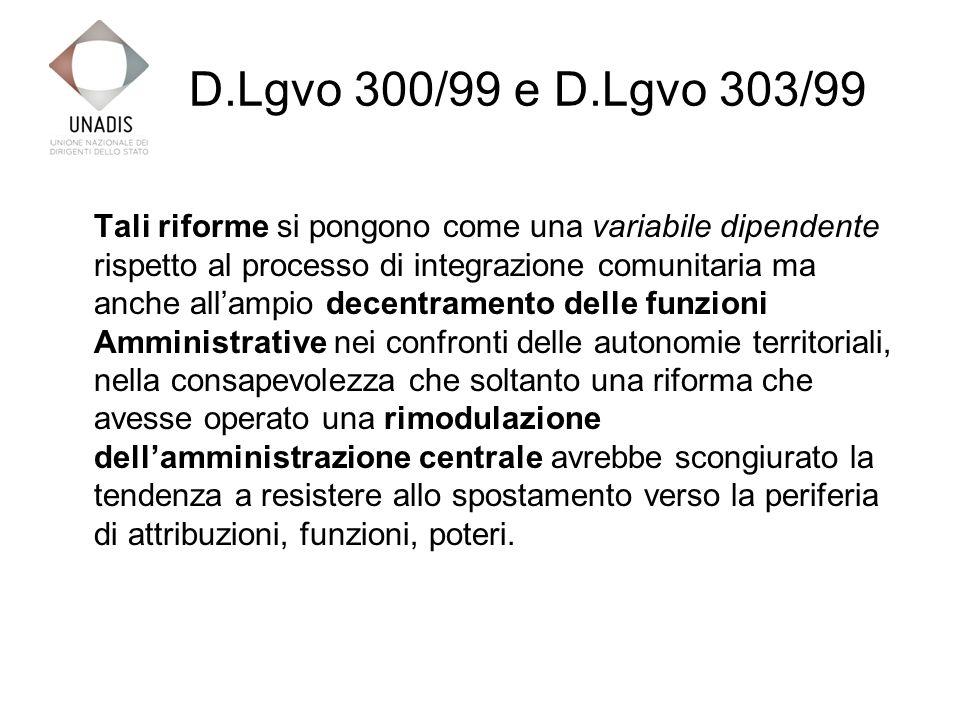 D.Lgvo 300/99 La riforma del 1999 prevede una esaltazione degli indirizzi politici destinati ad agire trasversalmente ai vari rami della p.a., vincolandoli ad una azione coerente.
