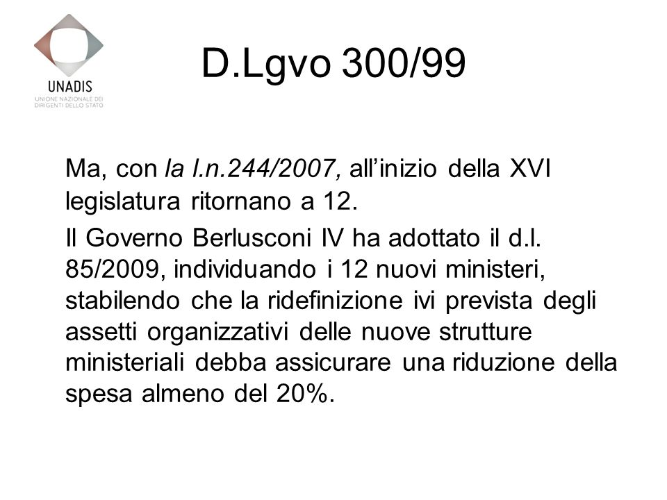 D.Lgvo 300/99 Tale assetto è stato rimesso in discussione con la l.