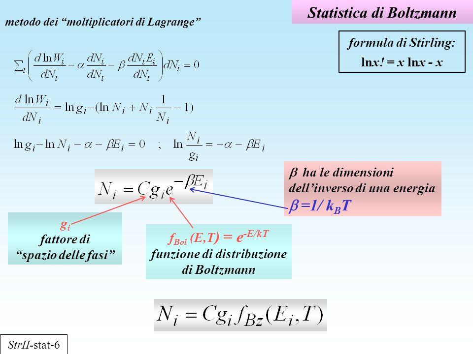 Statistica di Boltzmann metodo dei moltiplicatori di Lagrange formula di Stirling: lnx! = x lnx - x ha le dimensioni dellinverso di una energia =1/ k