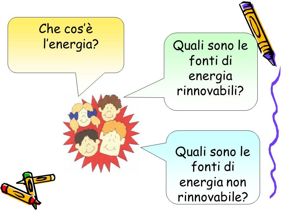 Che cosè lenergia? Quali sono le fonti di energia non rinnovabile? Quali sono le fonti di energia rinnovabili?