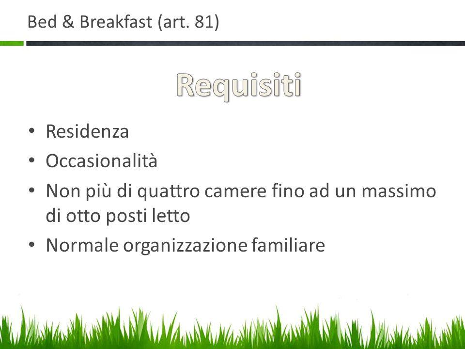 Bed & Breakfast (art. 81) Residenza Occasionalità Non più di quattro camere fino ad un massimo di otto posti letto Normale organizzazione familiare