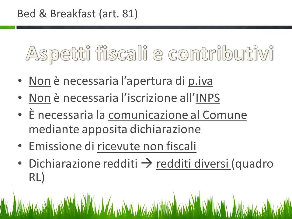 Bed & Breakfast (art. 81) Non è necessaria lapertura di p.iva Non è necessaria liscrizione allINPS È necessaria la comunicazione al Comune mediante ap