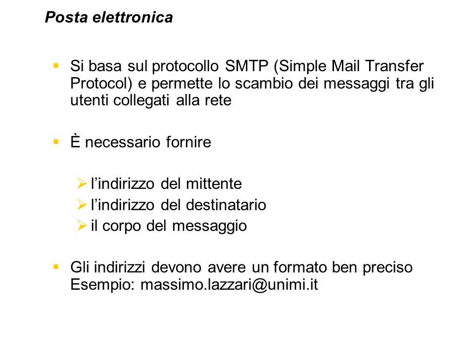 Si basa sul protocollo SMTP (Simple Mail Transfer Protocol) e permette lo scambio dei messaggi tra gli utenti collegati alla rete È necessario fornire