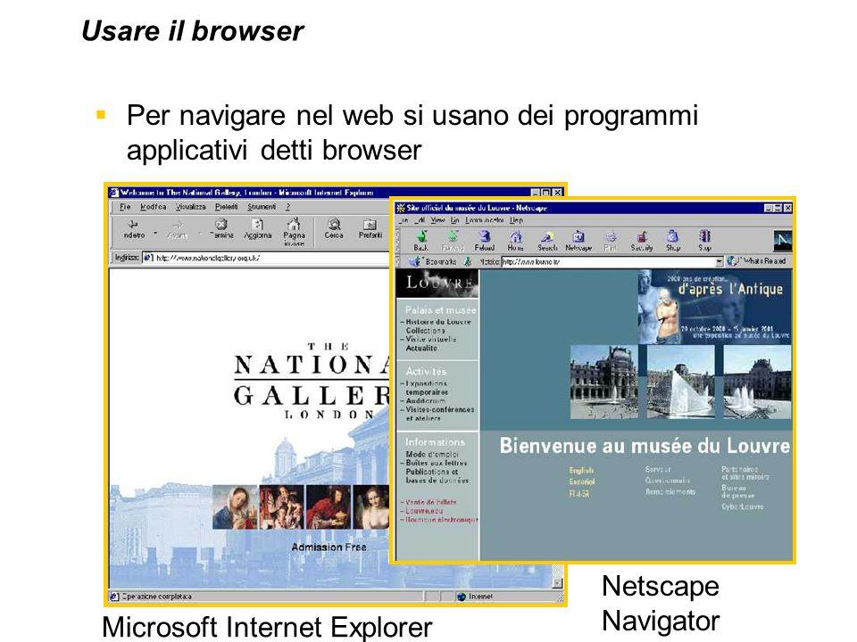 Per navigare nel web si usano dei programmi applicativi detti browser Netscape Navigator Usare il browser Microsoft Internet Explorer