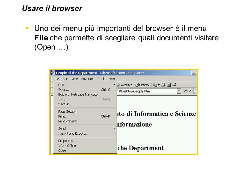 Uno dei menu più importanti del browser è il menu File che permette di scegliere quali documenti visitare (Open …) Usare il browser