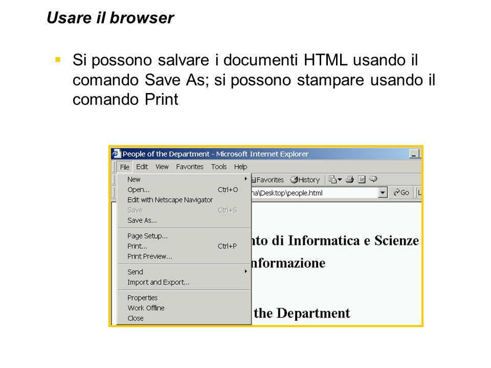 Si possono salvare i documenti HTML usando il comando Save As; si possono stampare usando il comando Print Usare il browser