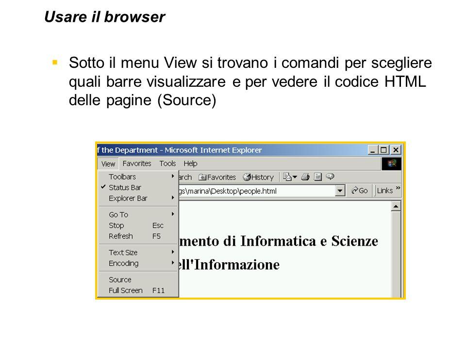 Sotto il menu View si trovano i comandi per scegliere quali barre visualizzare e per vedere il codice HTML delle pagine (Source) Usare il browser