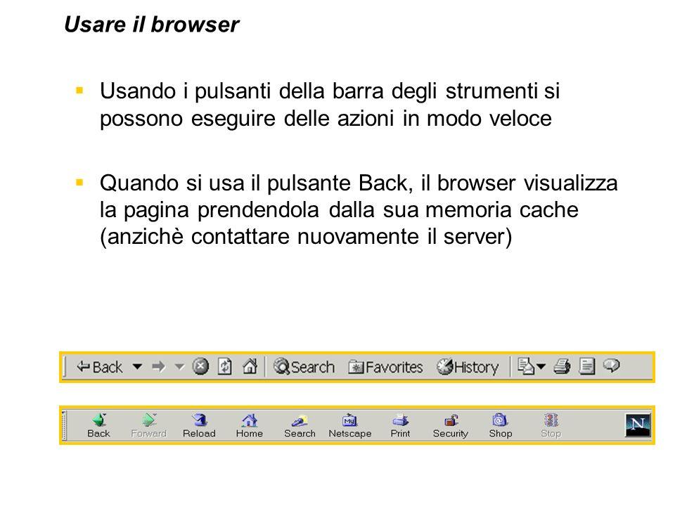 Usando i pulsanti della barra degli strumenti si possono eseguire delle azioni in modo veloce Quando si usa il pulsante Back, il browser visualizza la