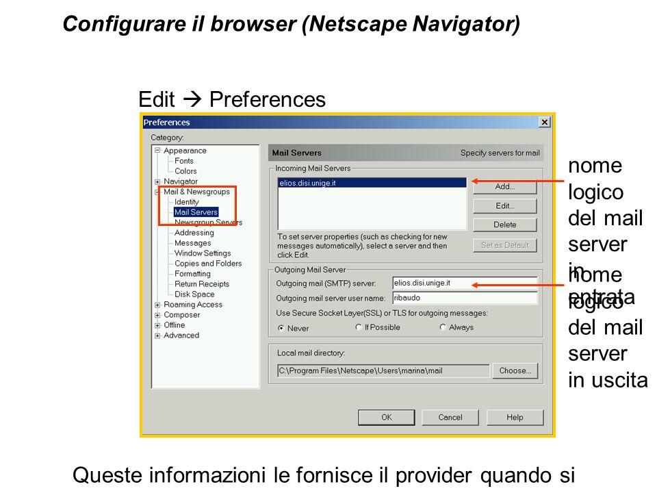 nome logico del mail server in entrata Configurare il browser (Netscape Navigator) Edit Preferences Queste informazioni le fornisce il provider quando