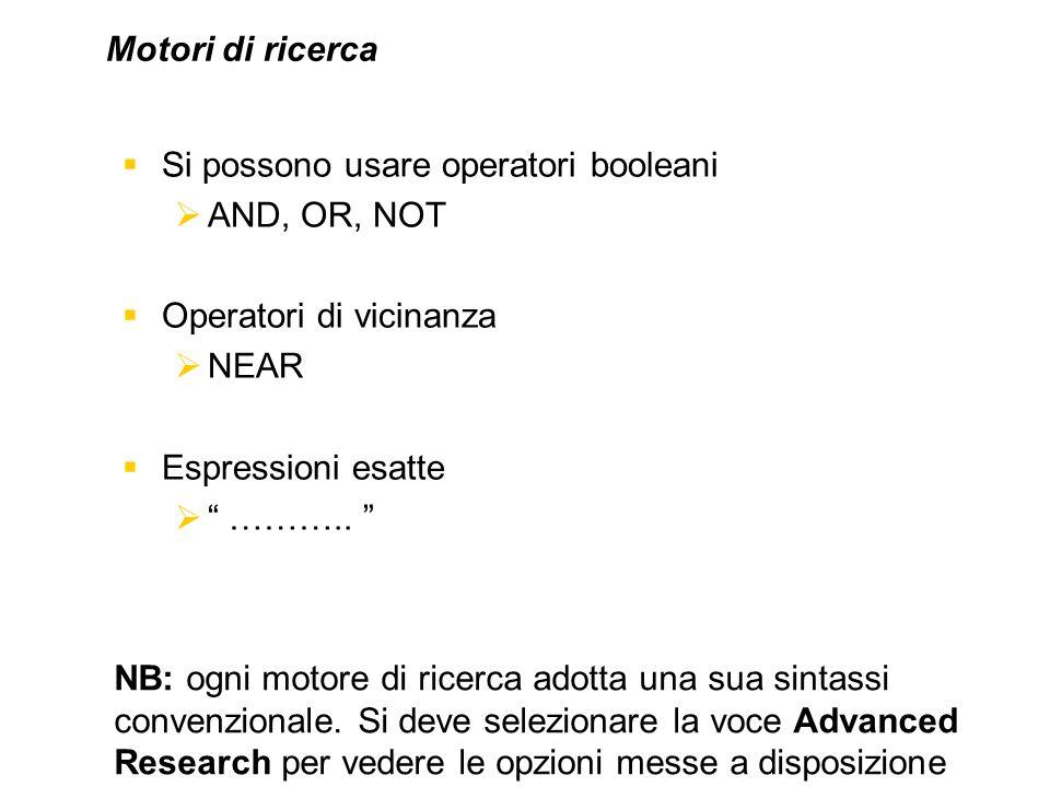Si possono usare operatori booleani AND, OR, NOT Operatori di vicinanza NEAR Espressioni esatte ……….. NB: ogni motore di ricerca adotta una sua sintas