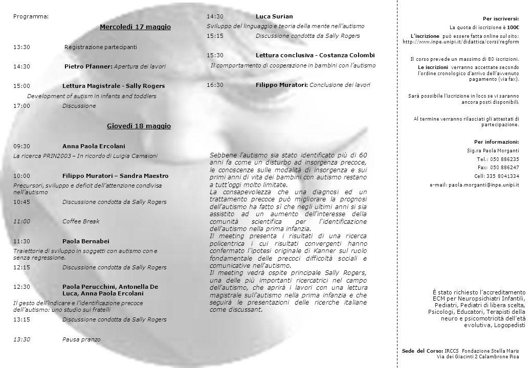 Programma: Mercoledì 17 maggio 13:30 Registrazione partecipanti 14:30 Pietro Pfanner: Apertura dei lavori 15:00 Lettura Magistrale - Sally Rogers Deve