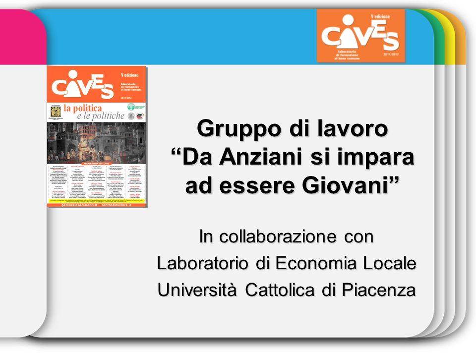 Gruppo di lavoro Da Anziani si impara ad essere Giovani In collaborazione con Laboratorio di Economia Locale Università Cattolica di Piacenza