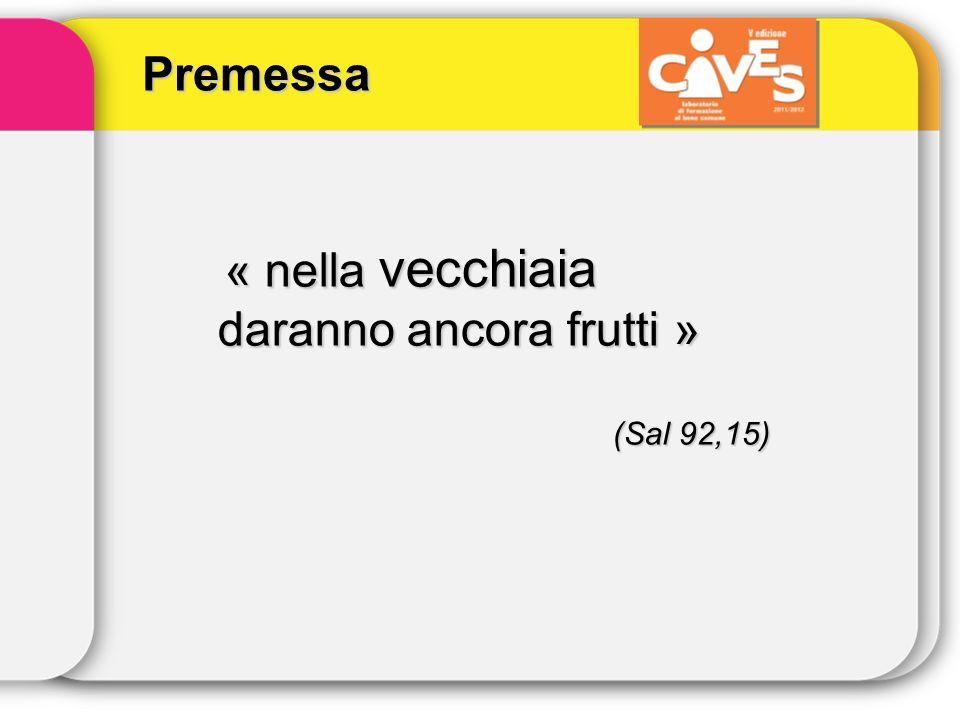 « nella vecchiaia daranno ancora frutti » (Sal 92,15) Premessa