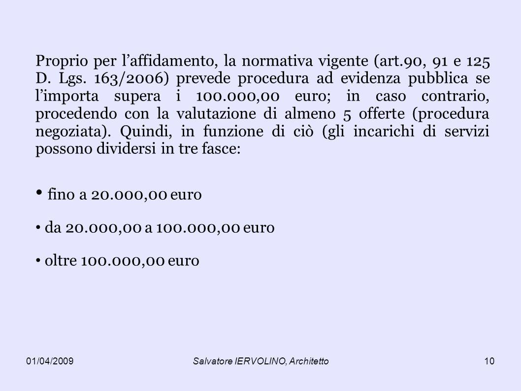 01/04/2009Salvatore IERVOLINO, Architetto10 Proprio per laffidamento, la normativa vigente (art.90, 91 e 125 D.