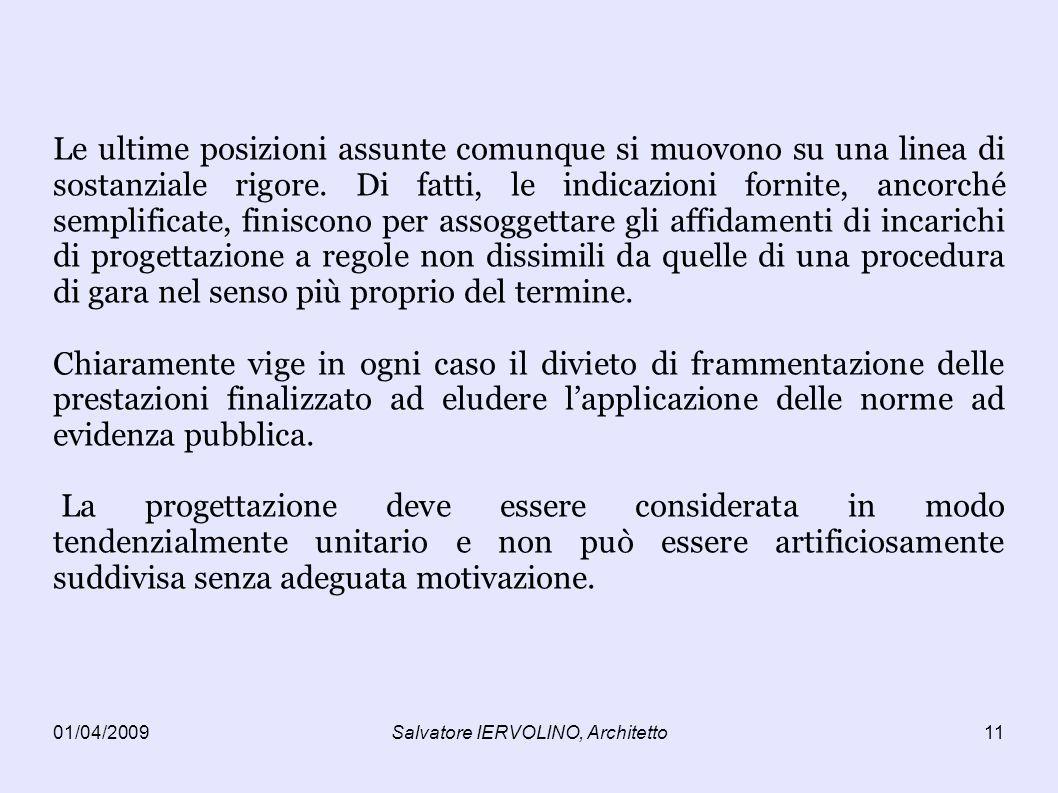 01/04/2009Salvatore IERVOLINO, Architetto11 Le ultime posizioni assunte comunque si muovono su una linea di sostanziale rigore.