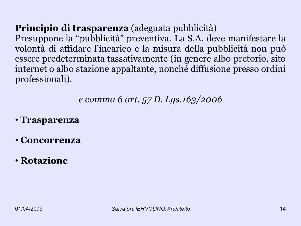01/04/2009Salvatore IERVOLINO, Architetto14 Principio di trasparenza (adeguata pubblicità) Presuppone la pubblicità preventiva.