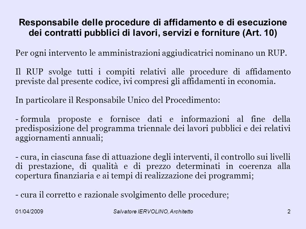 01/04/2009Salvatore IERVOLINO, Architetto2 Responsabile delle procedure di affidamento e di esecuzione dei contratti pubblici di lavori, servizi e forniture (Art.