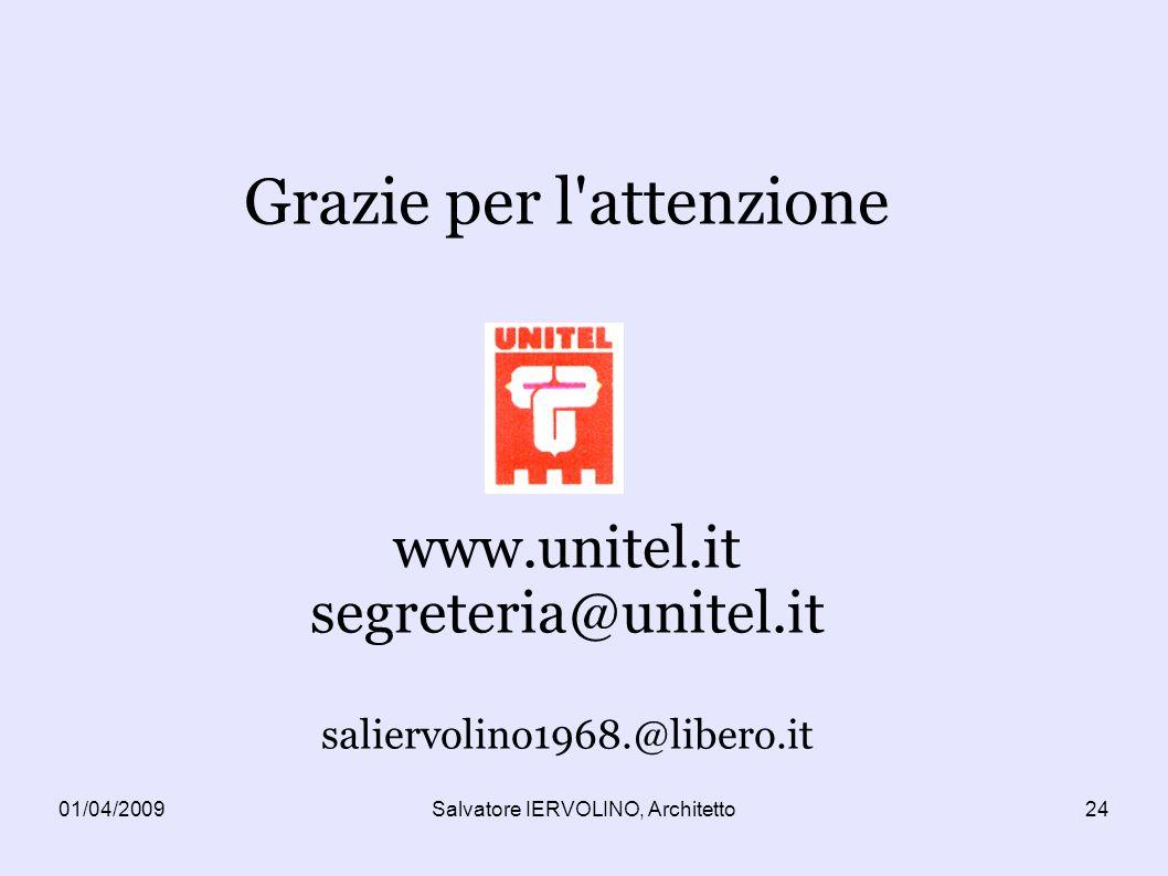 01/04/2009Salvatore IERVOLINO, Architetto24 Grazie per l attenzione www.unitel.it segreteria@unitel.it saliervolino1968.@libero.it