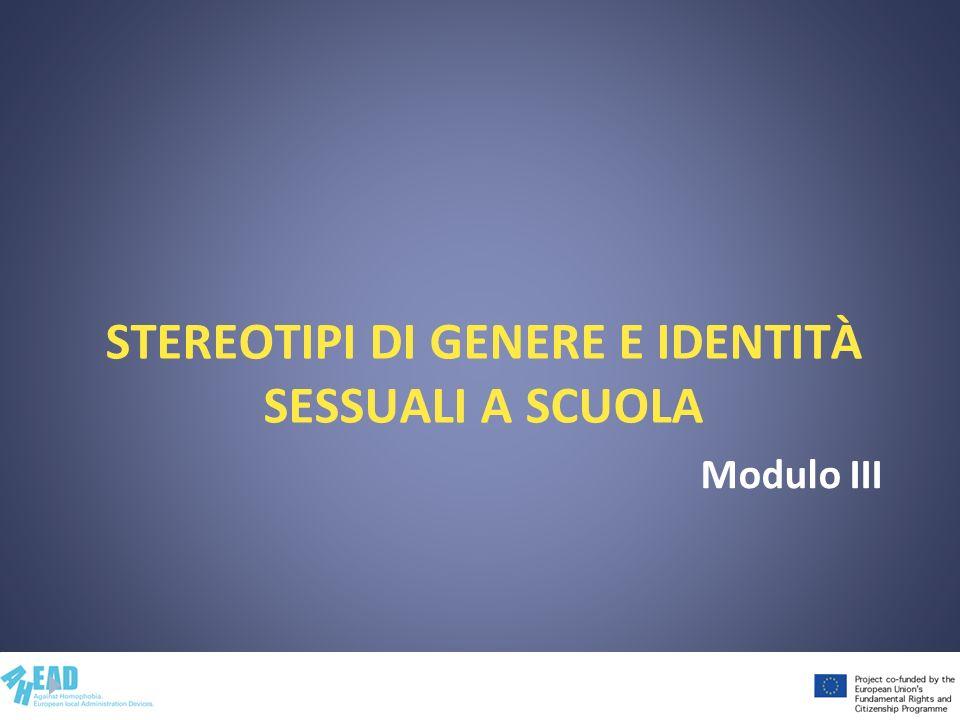 STEREOTIPI DI GENERE E IDENTITÀ SESSUALI A SCUOLA Modulo III