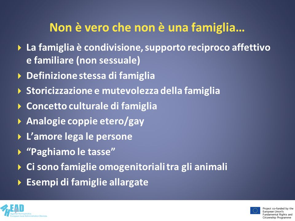 Non è vero che non è una famiglia… La famiglia è condivisione, supporto reciproco affettivo e familiare (non sessuale) Definizione stessa di famiglia
