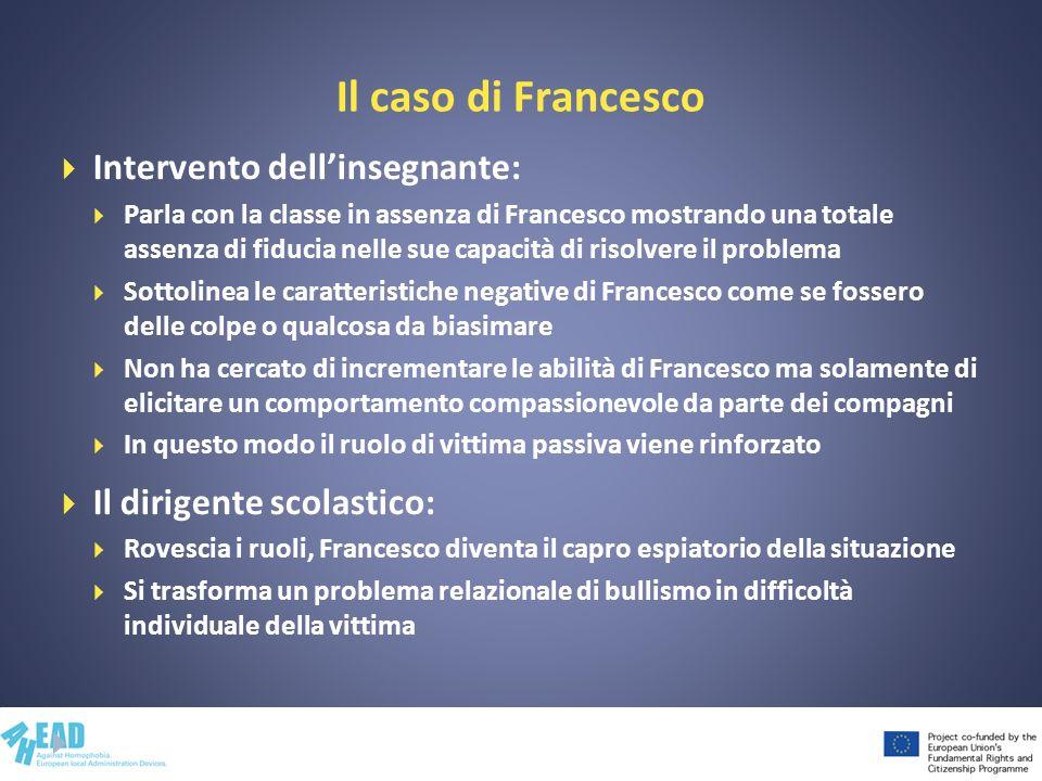 Il caso di Francesco Intervento dellinsegnante: Parla con la classe in assenza di Francesco mostrando una totale assenza di fiducia nelle sue capacità