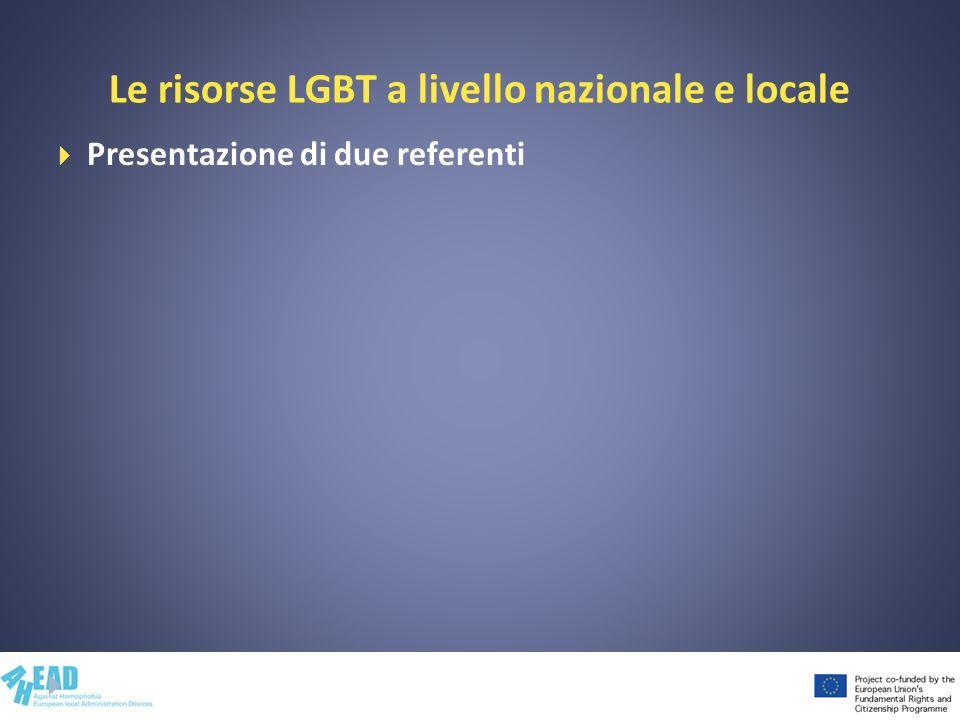 Le risorse LGBT a livello nazionale e locale Presentazione di due referenti