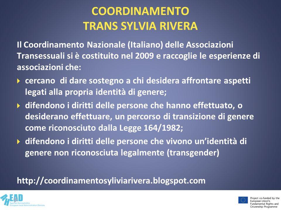 COORDINAMENTO TRANS SYLVIA RIVERA Il Coordinamento Nazionale (Italiano) delle Associazioni Transessuali si è costituito nel 2009 e raccoglie le esperi