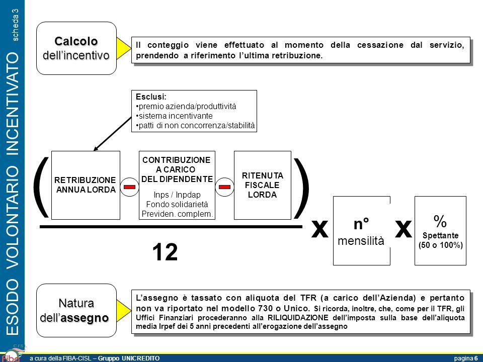 Calcolodellincentivo ESODO VOLONTARIO INCENTIVATO scheda 3 Lassegno è tassato con aliquota del TFR (a carico dellAzienda) e pertanto non va riportato