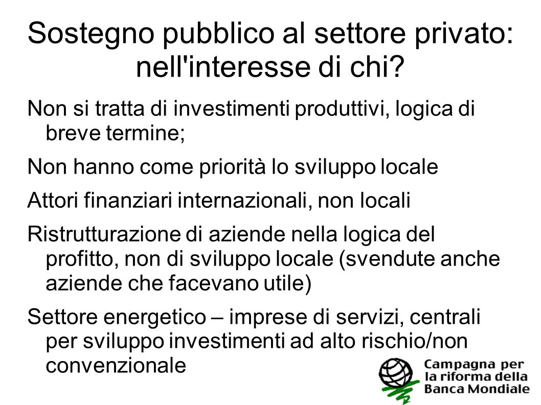 Sostegno pubblico al settore privato: nell'interesse di chi? Non si tratta di investimenti produttivi, logica di breve termine; Non hanno come priorit