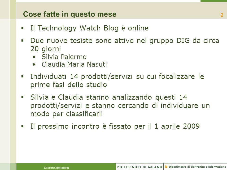 Search Computing Cose fatte in questo mese Il Technology Watch Blog è online Due nuove tesiste sono attive nel gruppo DIG da circa 20 giorni Silvia Pa