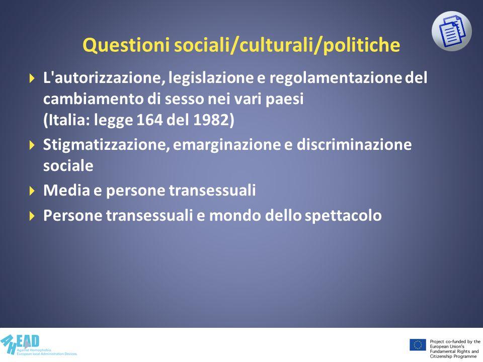 Questioni sociali/culturali/politiche L'autorizzazione, legislazione e regolamentazione del cambiamento di sesso nei vari paesi (Italia: legge 164 del