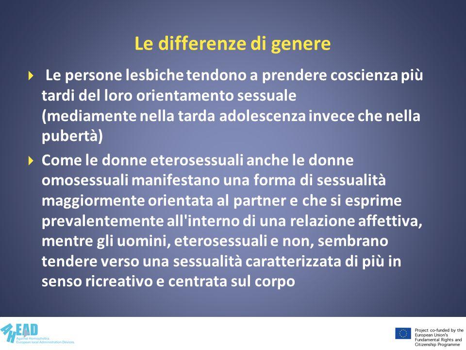 Le differenze di genere Le persone lesbiche tendono a prendere coscienza più tardi del loro orientamento sessuale (mediamente nella tarda adolescenza