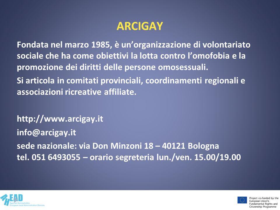 ARCIGAY Fondata nel marzo 1985, è unorganizzazione di volontariato sociale che ha come obiettivi la lotta contro lomofobia e la promozione dei diritti