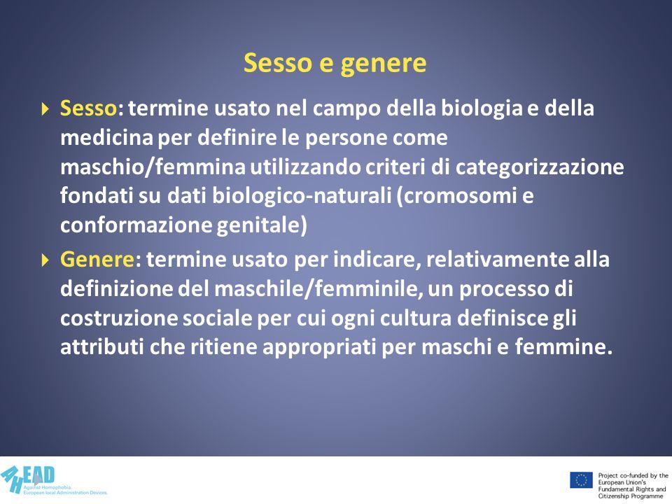 Sesso e genere Sesso: termine usato nel campo della biologia e della medicina per definire le persone come maschio/femmina utilizzando criteri di cate