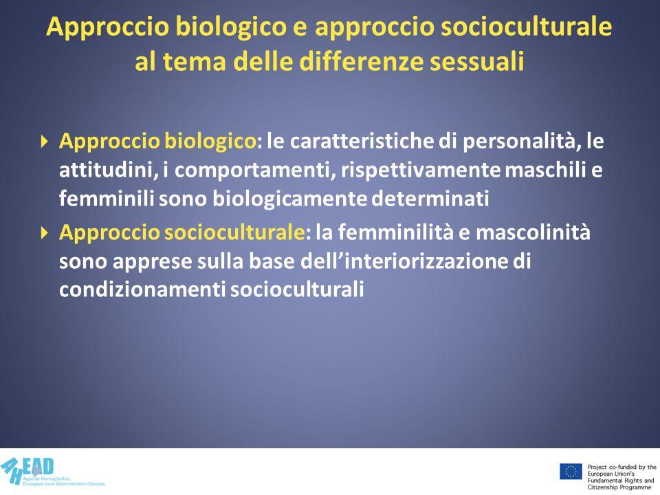 Approccio biologico: le caratteristiche di personalità, le attitudini, i comportamenti, rispettivamente maschili e femminili sono biologicamente deter