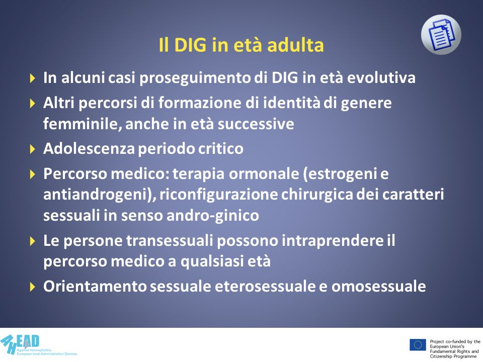 Il DIG in età adulta In alcuni casi proseguimento di DIG in età evolutiva Altri percorsi di formazione di identità di genere femminile, anche in età s